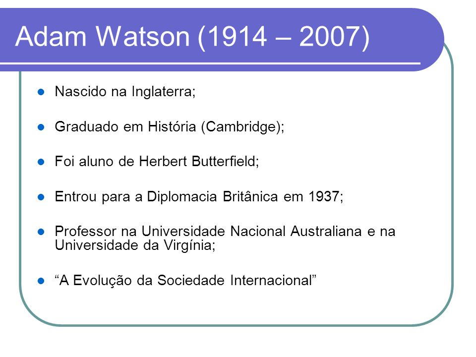 Adam Watson (1914 – 2007) Nascido na Inglaterra;