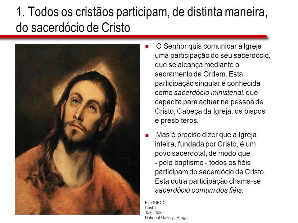 1. Todos os cristãos participam, de distinta maneira, do sacerdócio de Cristo