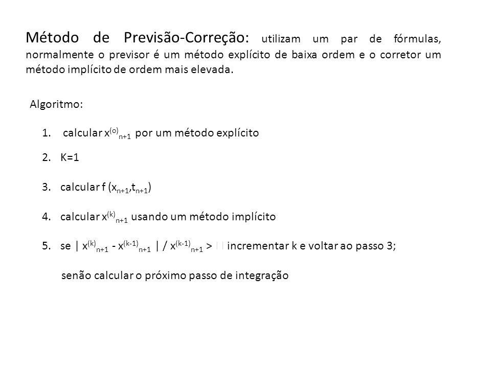 Método de Previsão-Correção: utilizam um par de fórmulas, normalmente o previsor é um método explícito de baixa ordem e o corretor um método implícito de ordem mais elevada.