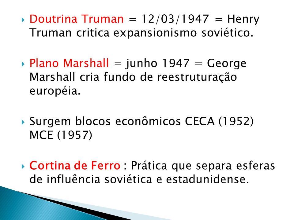 Doutrina Truman = 12/03/1947 = Henry Truman critica expansionismo soviético.