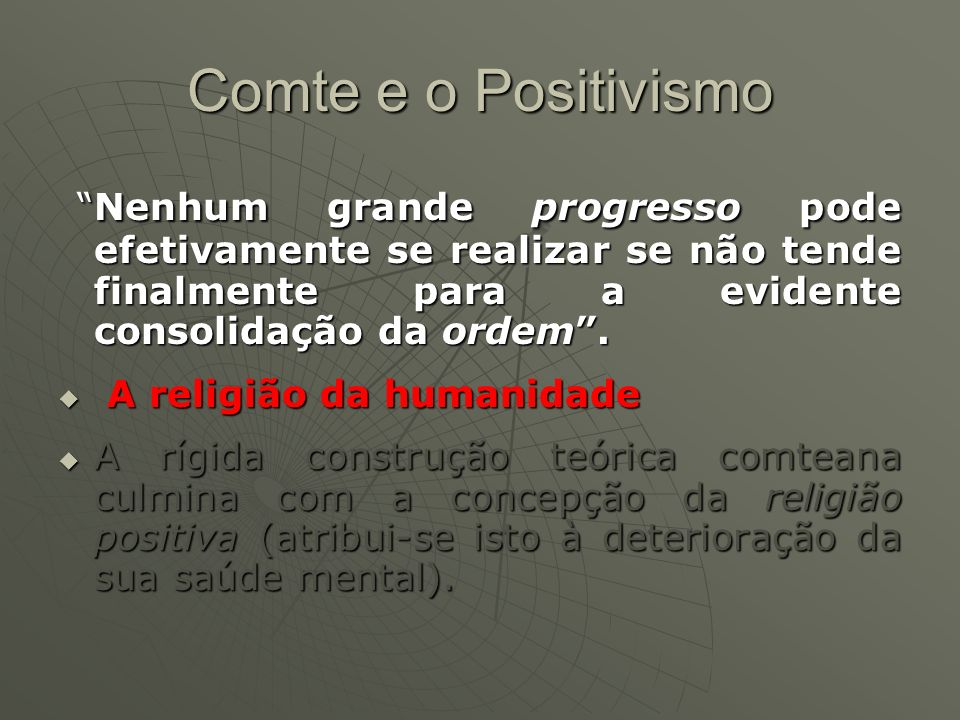 Comte e o Positivismo Nenhum grande progresso pode efetivamente se realizar se não tende finalmente para a evidente consolidação da ordem .