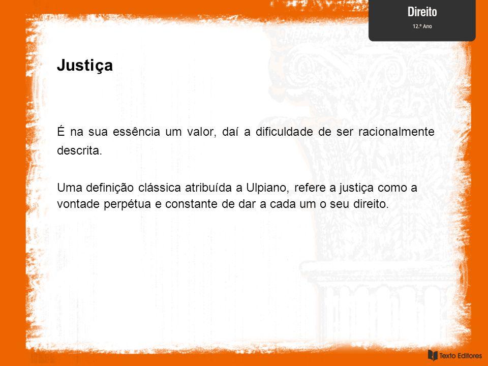 Justiça É na sua essência um valor, daí a dificuldade de ser racionalmente descrita.