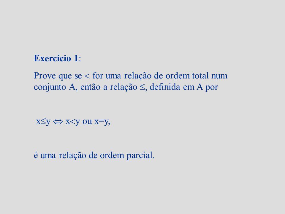 Exercício 1: Prove que se  for uma relação de ordem total num conjunto A, então a relação , definida em A por.