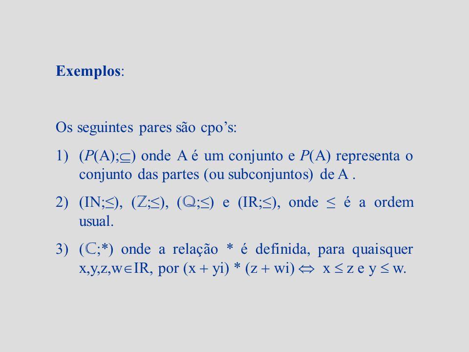 Exemplos: Os seguintes pares são cpo's: (P(A);) onde A é um conjunto e P(A) representa o conjunto das partes (ou subconjuntos) de A .
