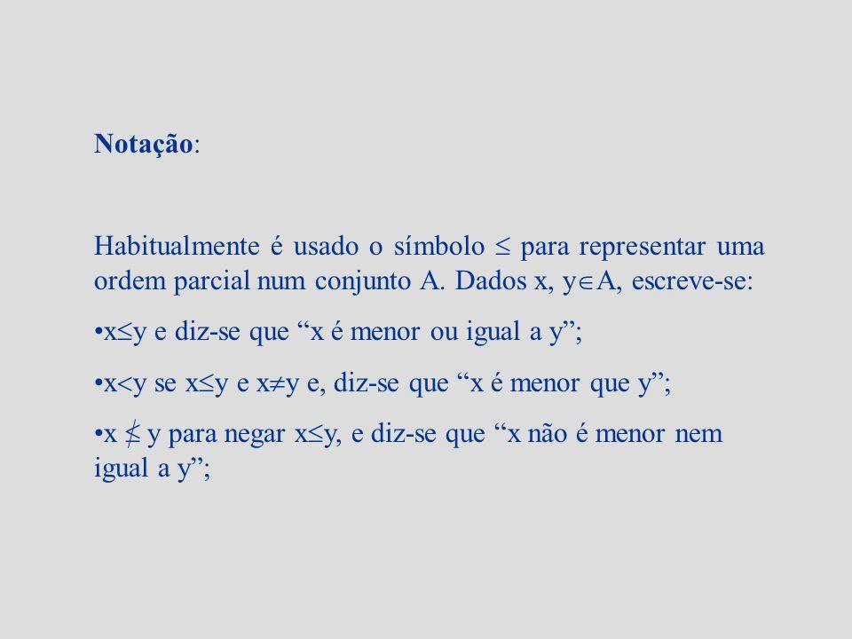 Notação: Habitualmente é usado o símbolo  para representar uma ordem parcial num conjunto A. Dados x, yA, escreve-se:
