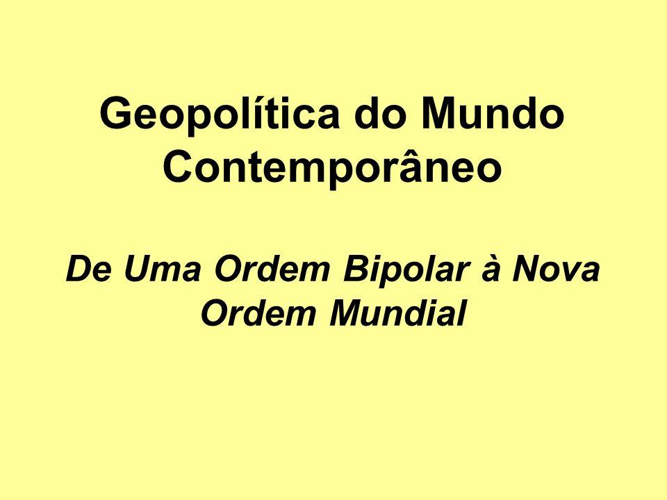 Geopolítica do Mundo Contemporâneo De Uma Ordem Bipolar à Nova Ordem Mundial