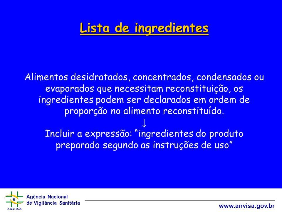 Lista de ingredientes Alimentos desidratados, concentrados, condensados ou evaporados que necessitam reconstituição, os ingredientes podem ser declarados em ordem de proporção no alimento reconstituído.