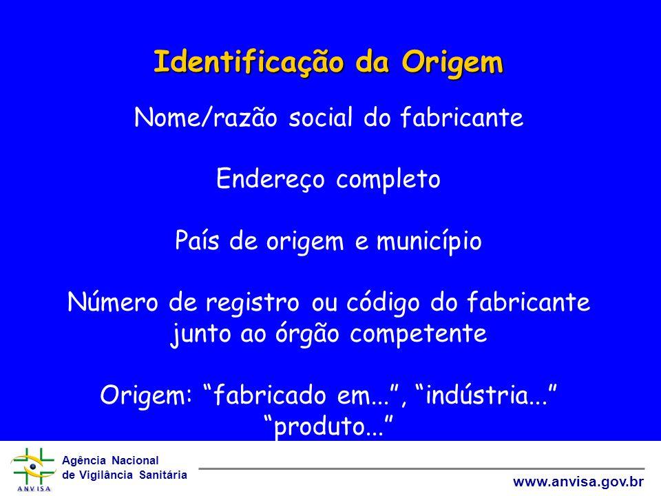 Identificação da Origem Nome/razão social do fabricante Endereço completo País de origem e município Número de registro ou código do fabricante junto ao órgão competente Origem: fabricado em... , indústria... produto...