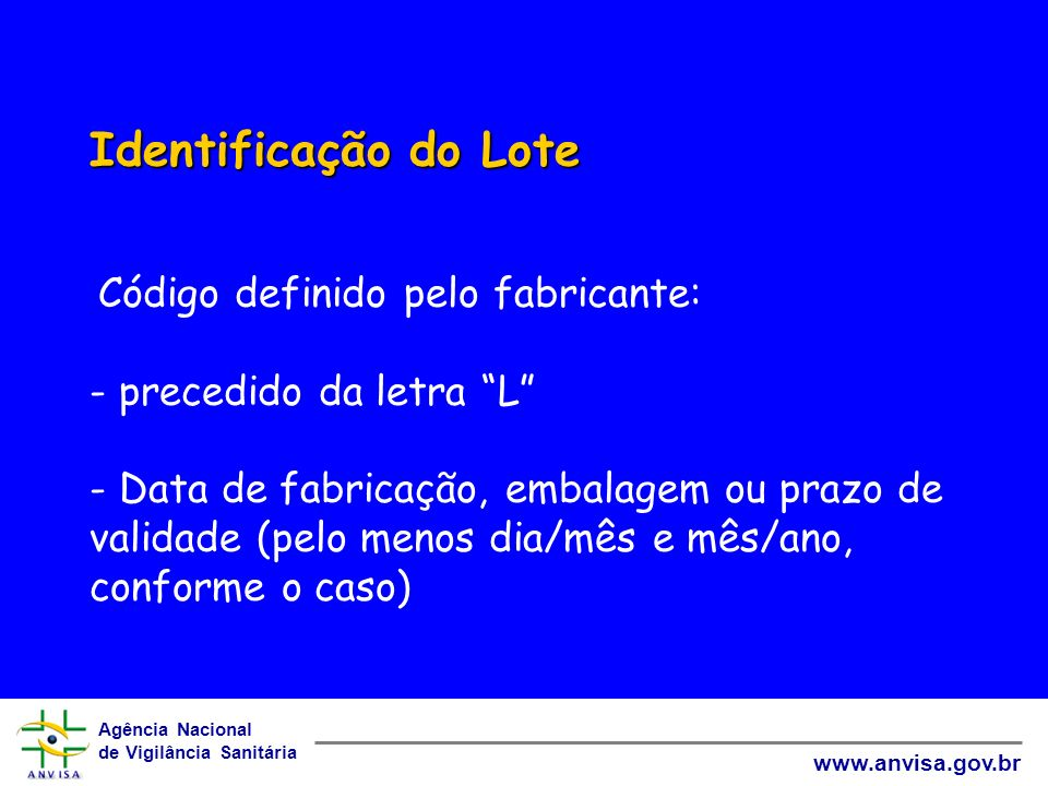 Identificação do Lote Código definido pelo fabricante: - precedido da letra L - Data de fabricação, embalagem ou prazo de validade (pelo menos dia/mês e mês/ano, conforme o caso)