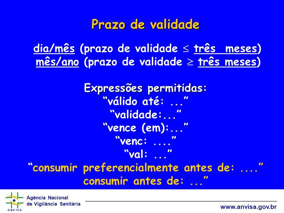 Prazo de validade dia/mês (prazo de validade  três meses) mês/ano (prazo de validade  três meses) Expressões permitidas: válido até: ... validade:... vence (em):... venc: .... val: ... consumir preferencialmente antes de: .... consumir antes de: ...
