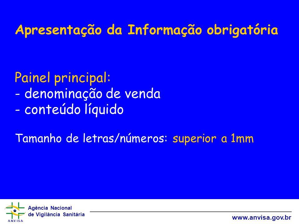 Apresentação da Informação obrigatória Painel principal: - denominação de venda - conteúdo líquido Tamanho de letras/números: superior a 1mm