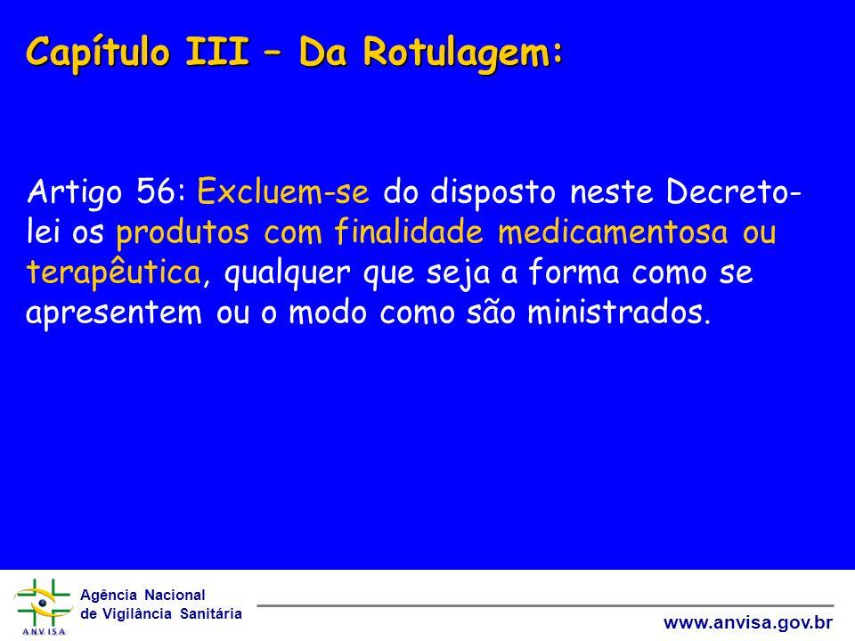 Capítulo III – Da Rotulagem: Artigo 56: Excluem-se do disposto neste Decreto-lei os produtos com finalidade medicamentosa ou terapêutica, qualquer que seja a forma como se apresentem ou o modo como são ministrados.