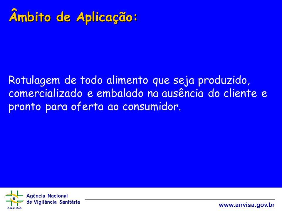 Âmbito de Aplicação: Rotulagem de todo alimento que seja produzido, comercializado e embalado na ausência do cliente e pronto para oferta ao consumidor.
