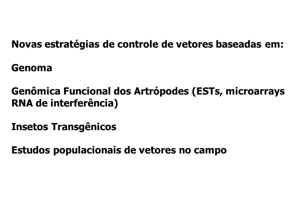 Novas estratégias de controle de vetores baseadas em: