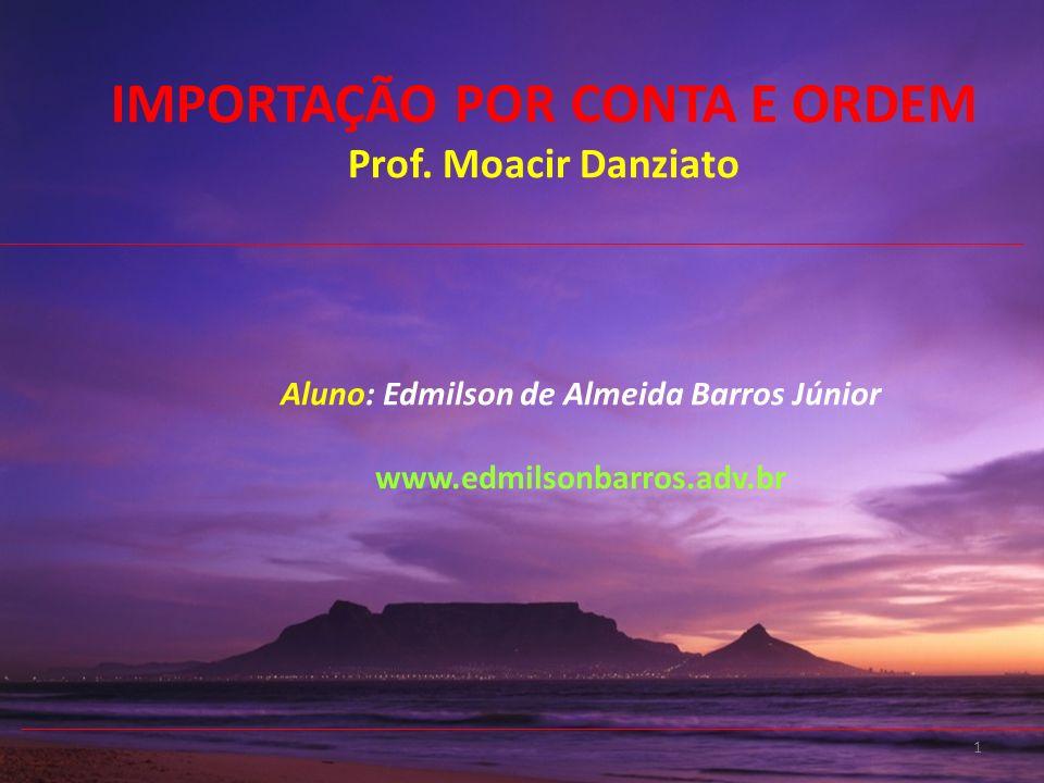IMPORTAÇÃO POR CONTA E ORDEM Prof. Moacir Danziato