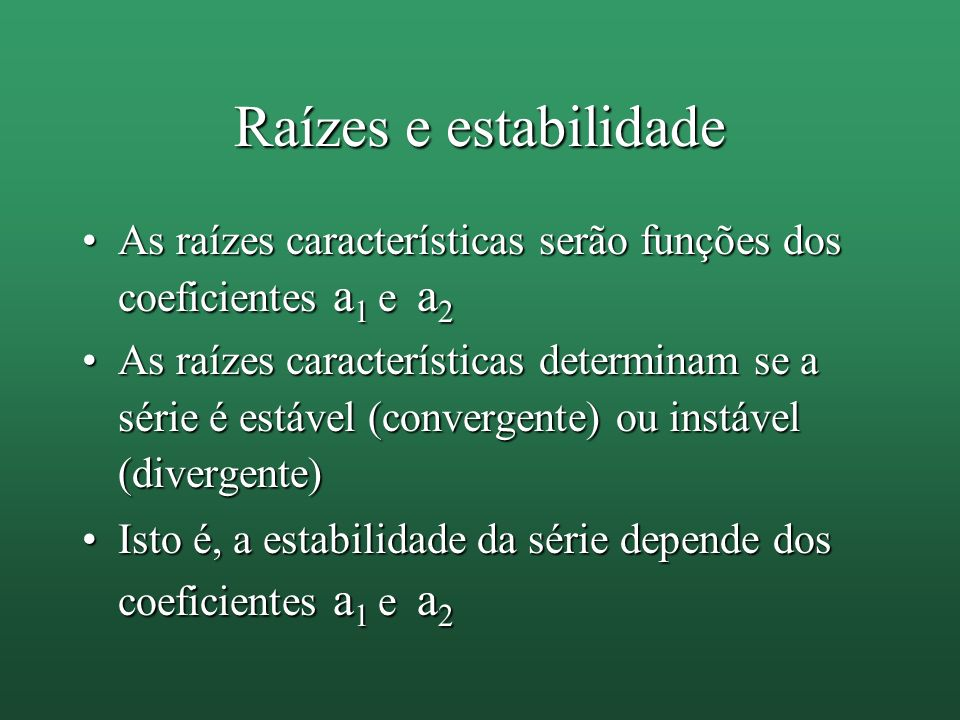 Raízes e estabilidade As raízes características serão funções dos coeficientes a1 e a2.