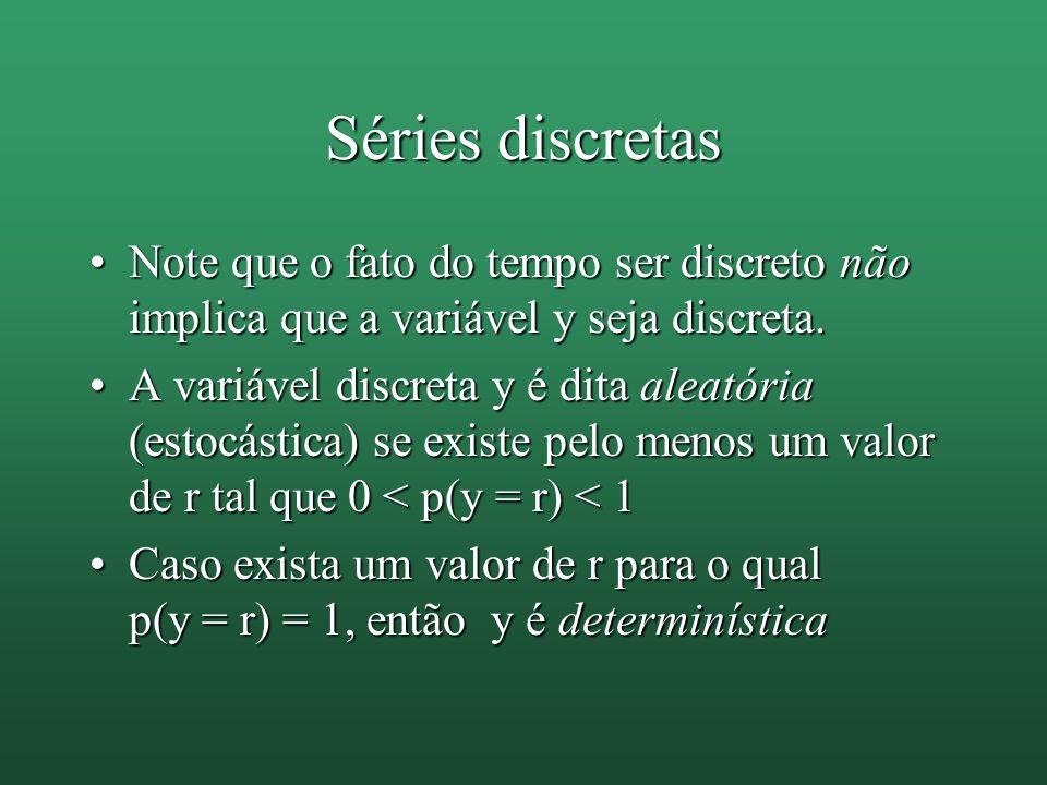 Séries discretas Note que o fato do tempo ser discreto não implica que a variável y seja discreta.