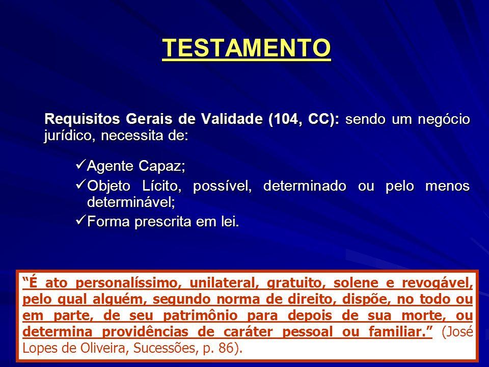 TESTAMENTO Requisitos Gerais de Validade (104, CC): sendo um negócio jurídico, necessita de: Agente Capaz;