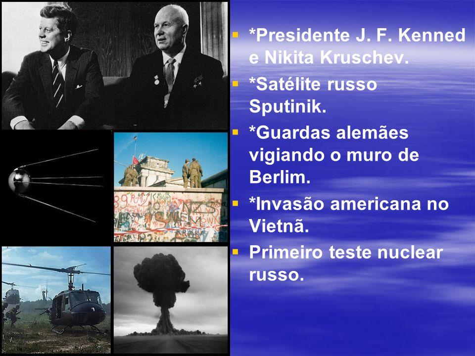 *Presidente J. F. Kenned e Nikita Kruschev.