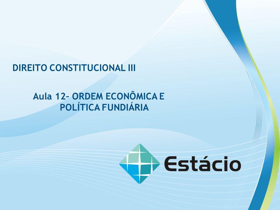 Aula 12– ORDEM ECONÔMICA E POLÍTICA FUNDIÁRIA