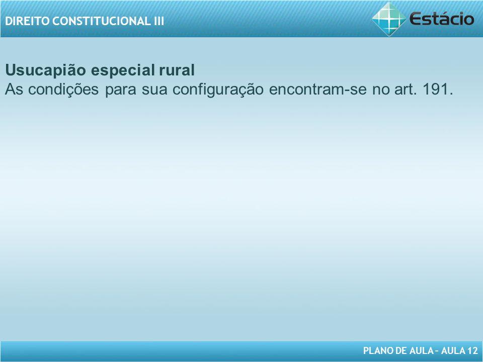 Usucapião especial rural As condições para sua configuração encontram-se no art. 191.