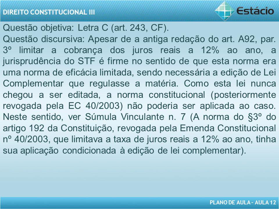 Questão objetiva: Letra C (art. 243, CF).