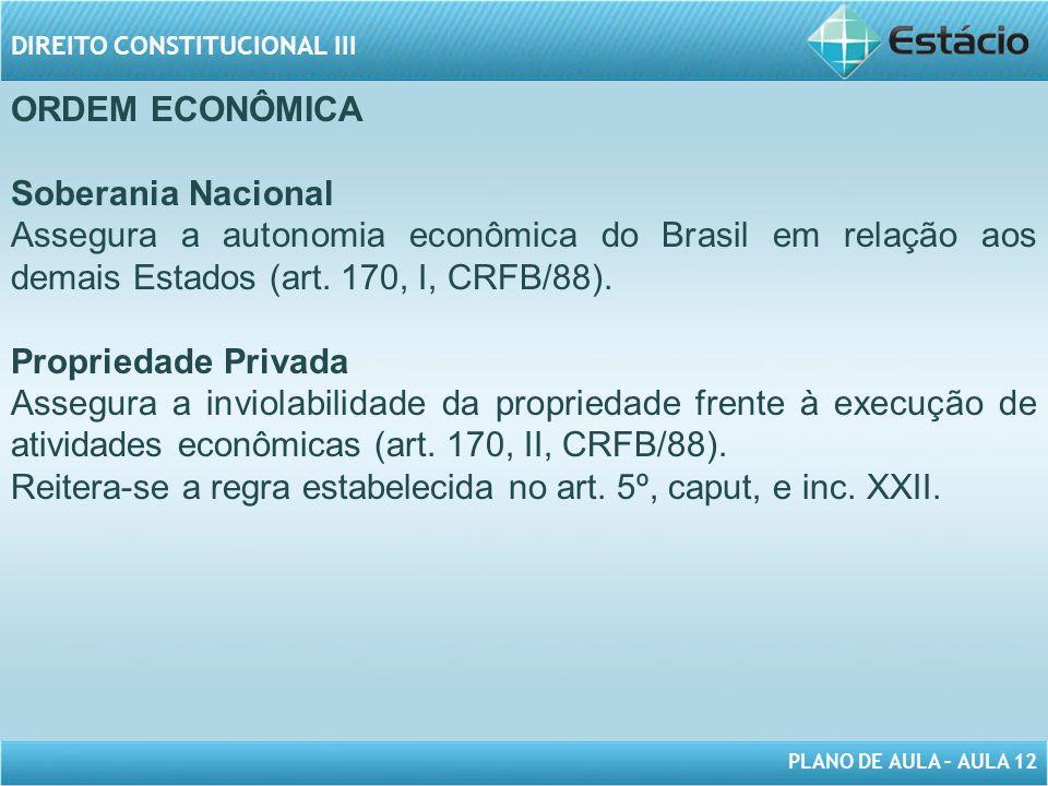 ORDEM ECONÔMICA Soberania Nacional. Assegura a autonomia econômica do Brasil em relação aos demais Estados (art. 170, I, CRFB/88).