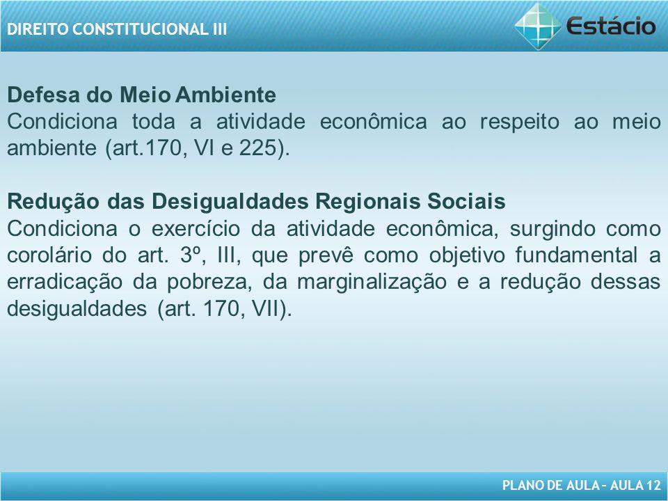 Defesa do Meio Ambiente. Condiciona toda a atividade econômica ao respeito ao meio ambiente (art.170, VI e 225).