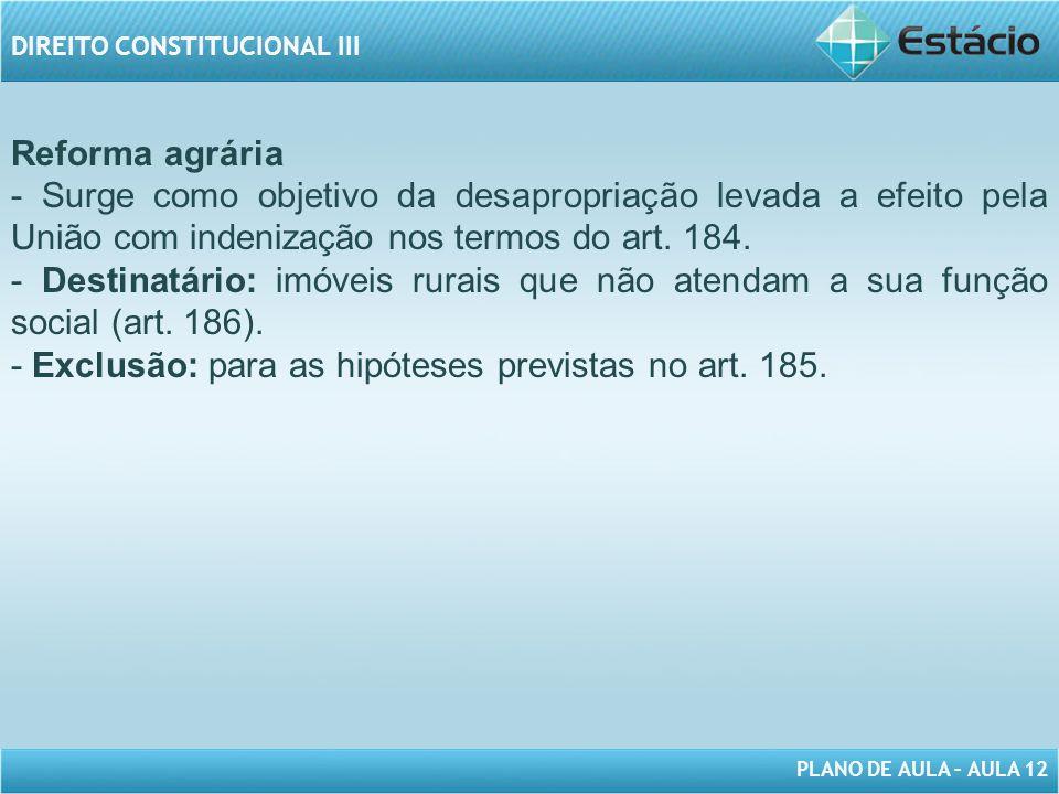 Reforma agrária. - Surge como objetivo da desapropriação levada a efeito pela União com indenização nos termos do art. 184.