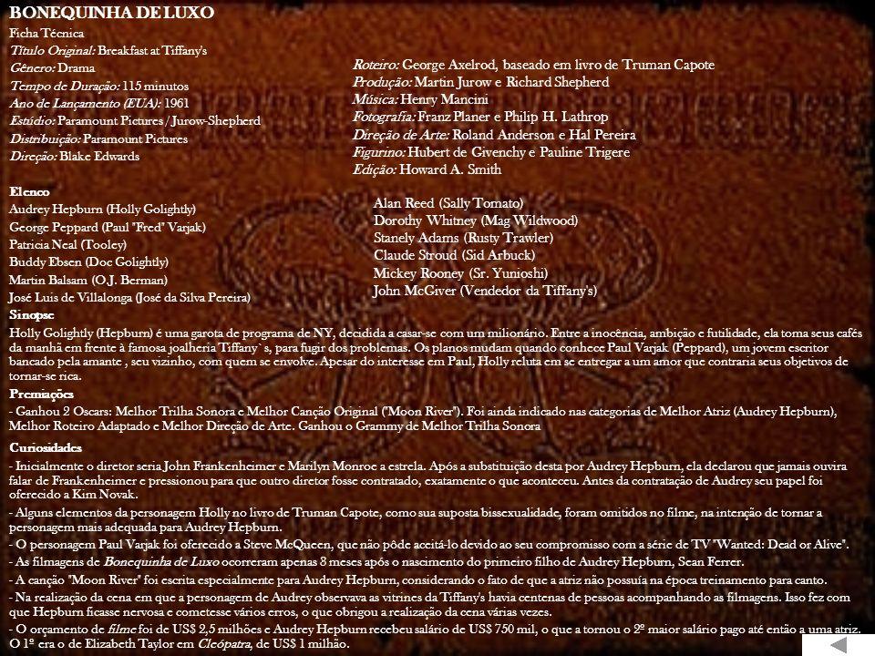 BONEQUINHA DE LUXO Ficha Técnica. Título Original: Breakfast at Tiffany s. Gênero: Drama. Tempo de Duração: 115 minutos.