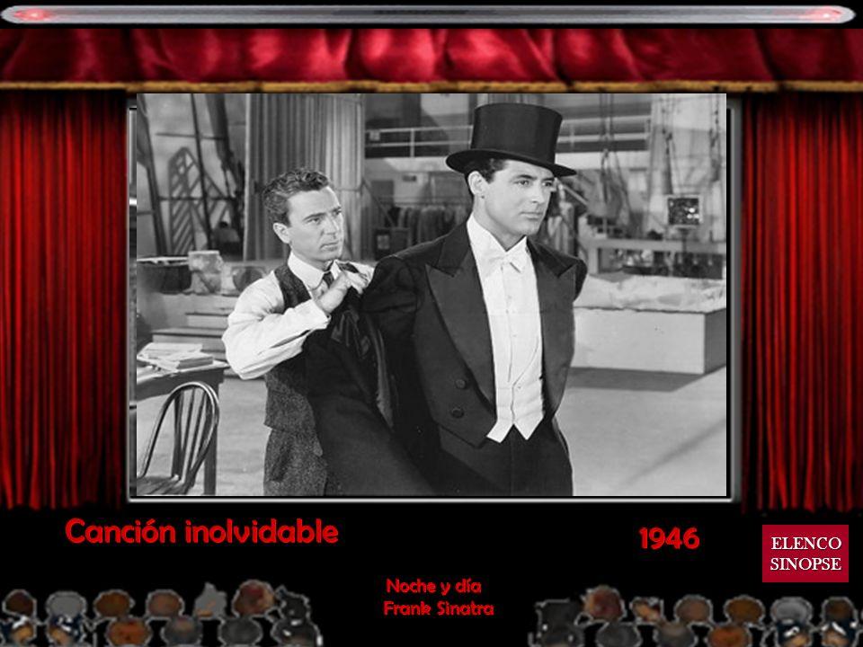 Canción inolvidable 1946 ELENCO SINOPSE Noche y día Frank Sinatra