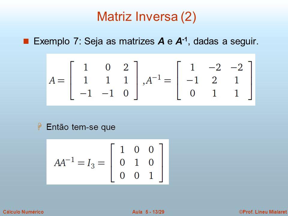 Matriz Inversa (2) Exemplo 7: Seja as matrizes A e A-1, dadas a seguir. Então tem-se que