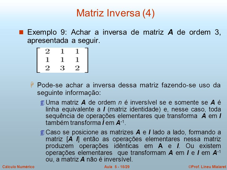 Matriz Inversa (4) Exemplo 9: Achar a inversa de matriz A de ordem 3, apresentada a seguir.