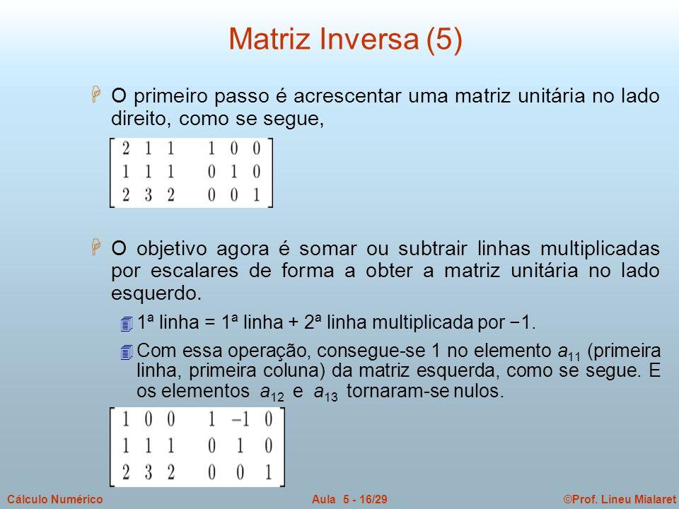 Matriz Inversa (5) O primeiro passo é acrescentar uma matriz unitária no lado direito, como se segue,