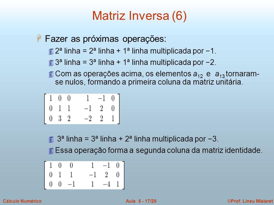 Matriz Inversa (6) Fazer as próximas operações: