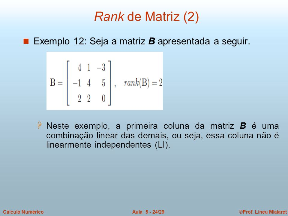 Rank de Matriz (2) Exemplo 12: Seja a matriz B apresentada a seguir.