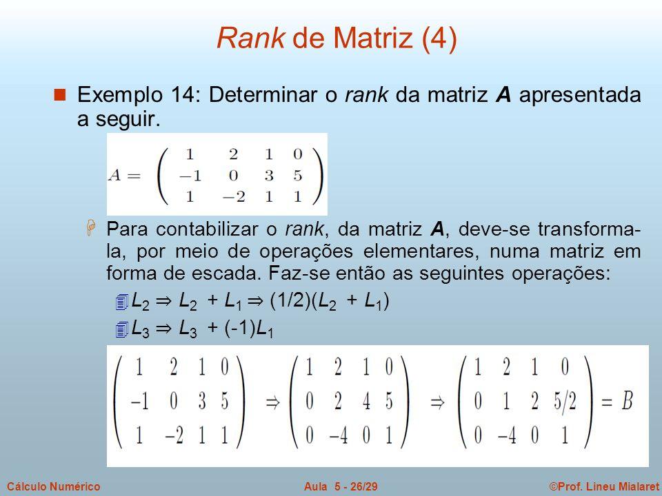 Rank de Matriz (4) Exemplo 14: Determinar o rank da matriz A apresentada a seguir.