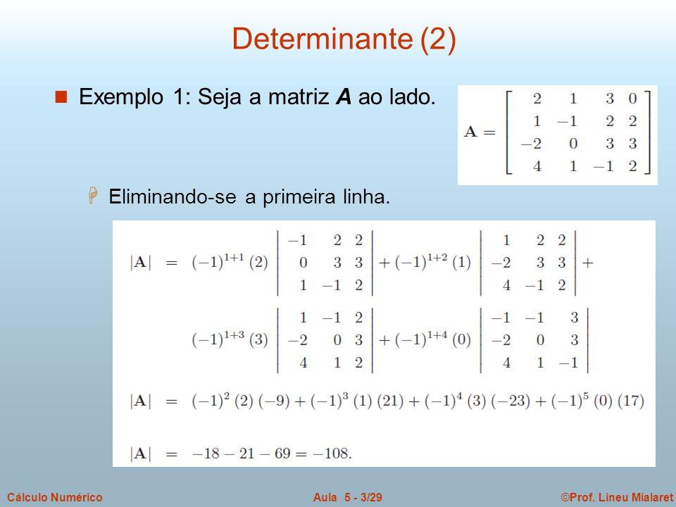 Determinante (2) Exemplo 1: Seja a matriz A ao lado.