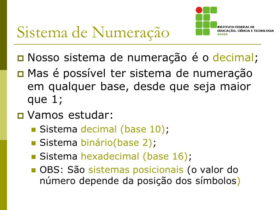 Sistema de Numeração Nosso sistema de numeração é o decimal;
