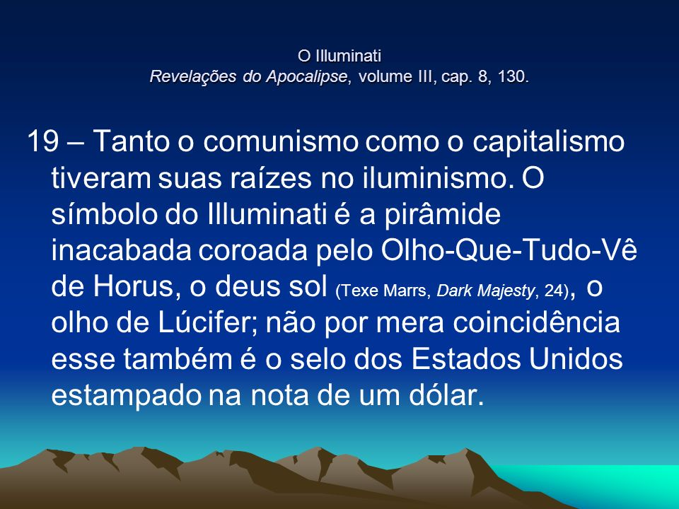 O Illuminati Revelações do Apocalipse, volume III, cap. 8, 130.