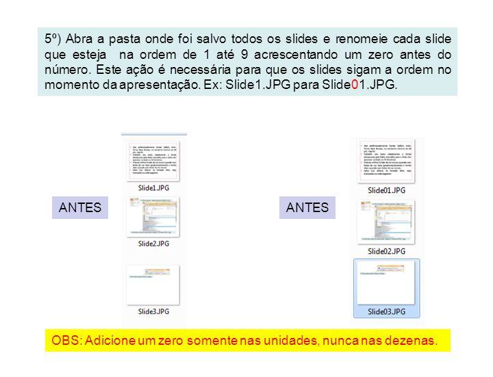 5º) Abra a pasta onde foi salvo todos os slides e renomeie cada slide que esteja na ordem de 1 até 9 acrescentando um zero antes do número. Este ação é necessária para que os slides sigam a ordem no momento da apresentação. Ex: Slide1.JPG para Slide01.JPG.
