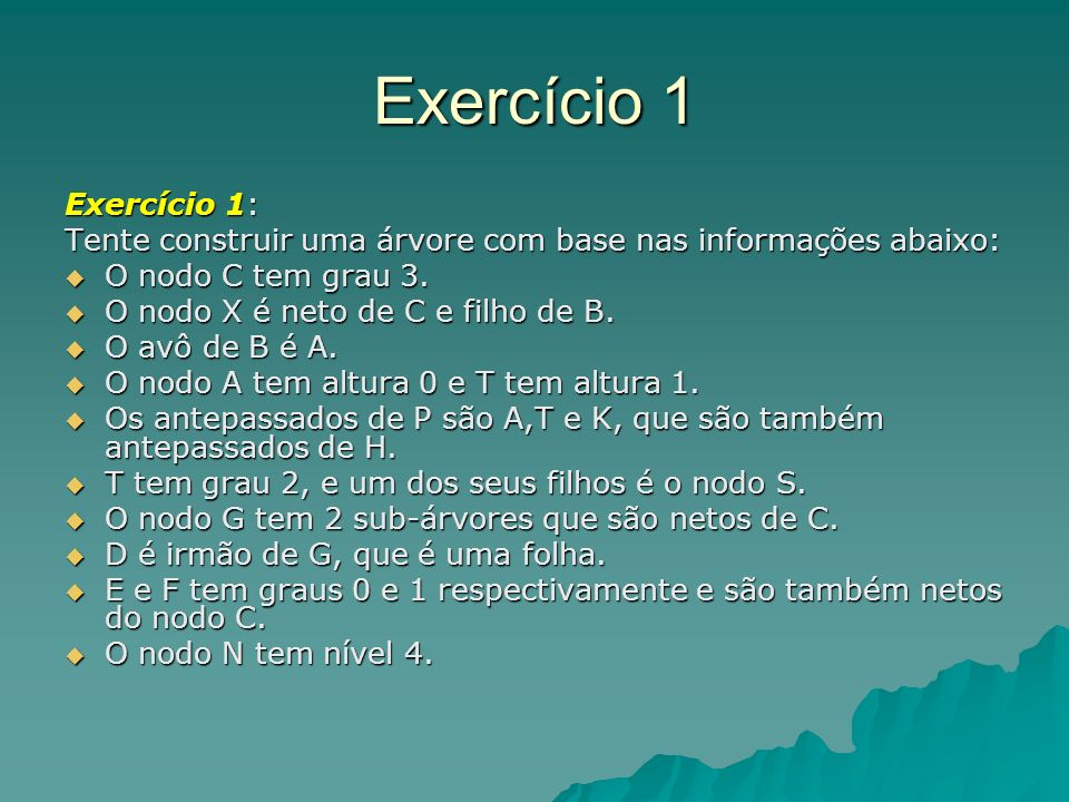 Exercício 1 Exercício 1: Tente construir uma árvore com base nas informações abaixo: O nodo C tem grau 3.