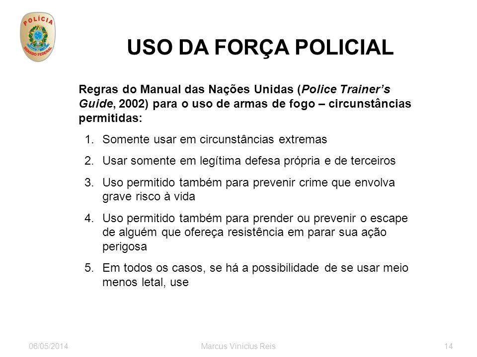USO DA FORÇA POLICIAL Regras do Manual das Nações Unidas (Police Trainer's Guide, 2002) para o uso de armas de fogo – circunstâncias permitidas: