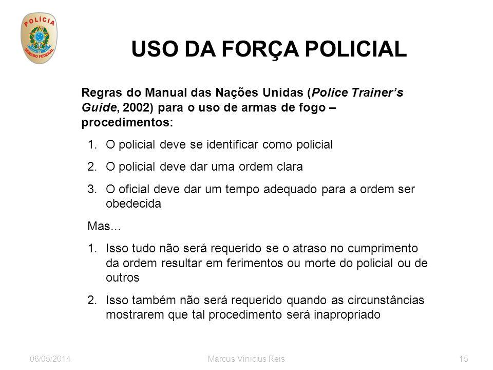 USO DA FORÇA POLICIAL Regras do Manual das Nações Unidas (Police Trainer's Guide, 2002) para o uso de armas de fogo – procedimentos: