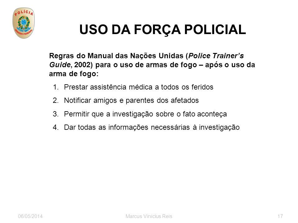 USO DA FORÇA POLICIAL Regras do Manual das Nações Unidas (Police Trainer's Guide, 2002) para o uso de armas de fogo – após o uso da arma de fogo: