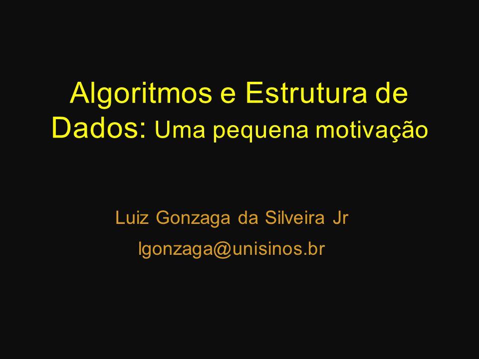 Algoritmos e Estrutura de Dados: Uma pequena motivação