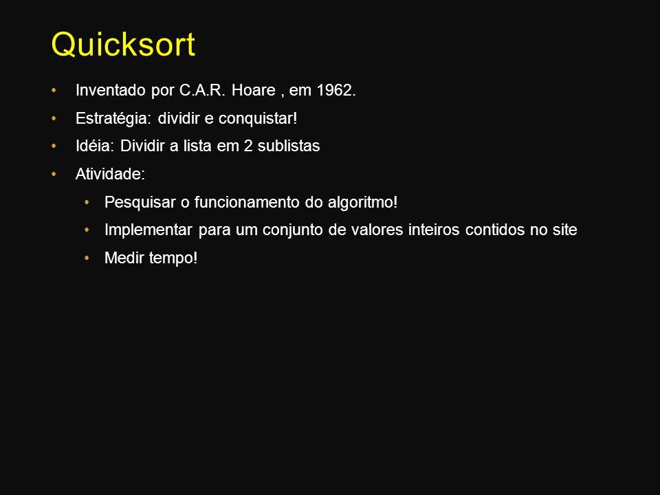 Quicksort Inventado por C.A.R. Hoare , em 1962.