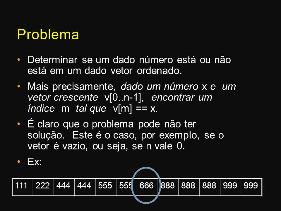 Problema Determinar se um dado número está ou não está em um dado vetor ordenado.