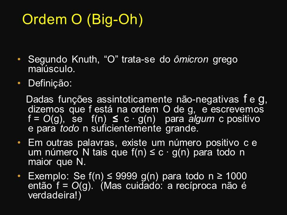 Ordem O (Big-Oh) Segundo Knuth, O trata-se do ômicron grego maiúsculo. Definição: