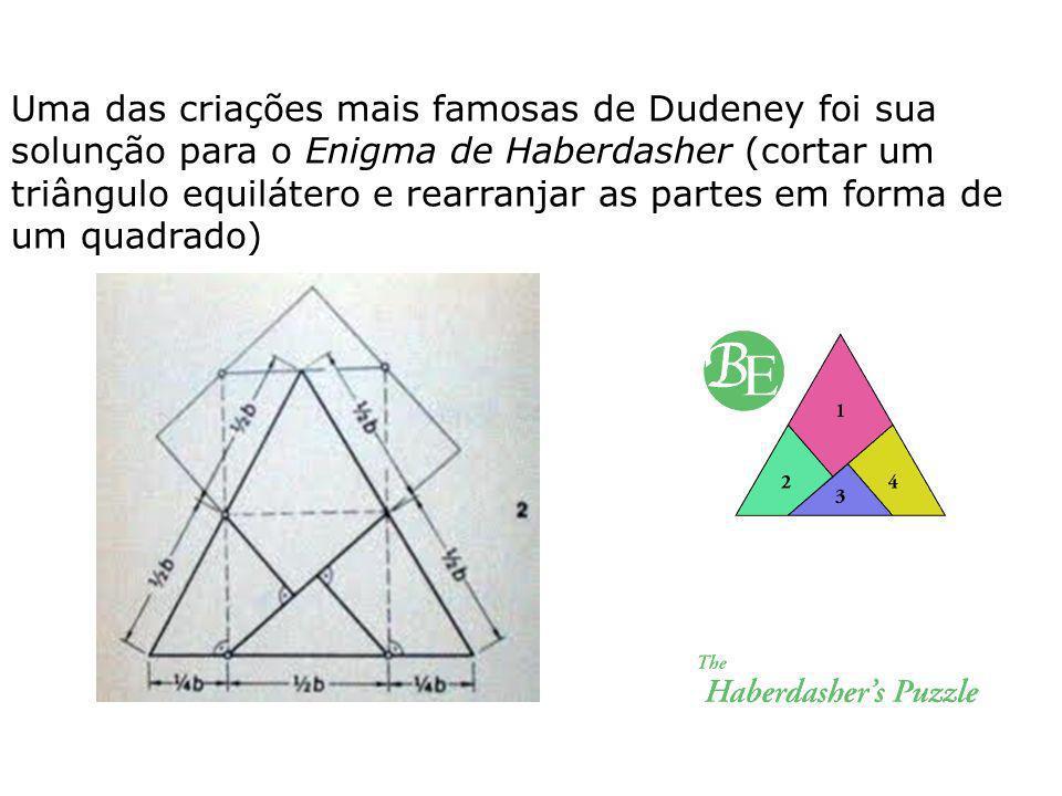 Uma das criações mais famosas de Dudeney foi sua solunção para o Enigma de Haberdasher (cortar um triângulo equilátero e rearranjar as partes em forma de um quadrado)